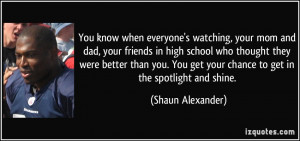 know when everyone's watching, your mom and dad, your friends in high ...