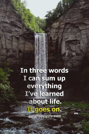 In three words I can sum up everything I've learned about life. It ...