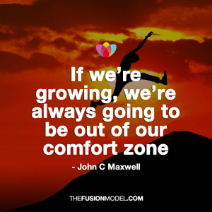 """... re always going to be out of our comfort zone"""" – John C Maxwell"""