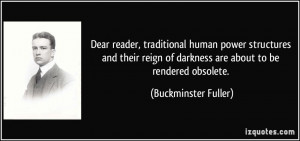 ... of darkness are about to be rendered obsolete. - Buckminster Fuller