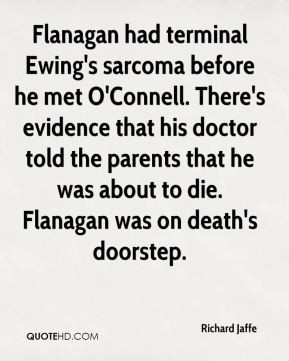 Flanagan had terminal Ewing's sarcoma before he met O'Connell. There's ...