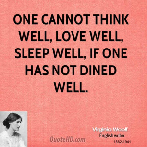 One cannot think well, love well, sleep well, if one has not dined ...