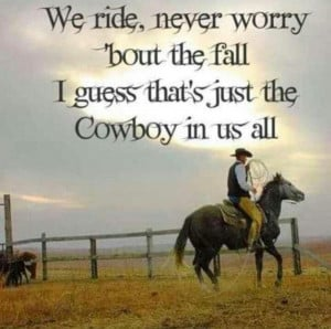 ... Worry 'Bout The Fall I Guess That's Just The Cowboy In Us All