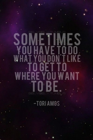 Sometimes You Have To Do What You Dont Like To Get To Where You Want ...