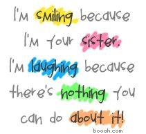 Sister Quotes Hahaha! More