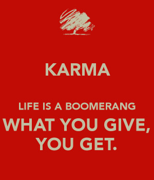 life is a boomerang what you give is what you get