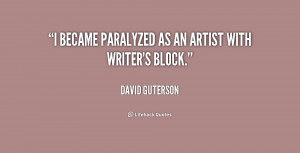 became paralyzed as an artist with writer's block.""