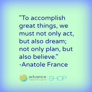 "... but also dream; not only plan,but also believe."" – Anatole France"