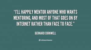 quote-Bernard-Cornwell-ill-happily-mentor-anyone-who-wants-mentoring ...