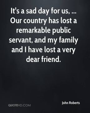 John Roberts - It's a sad day for us, ... Our country has lost a ...