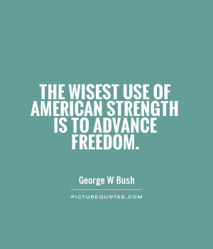 Strength Quotes Freedom Quotes American Quotes George W Bush Quotes
