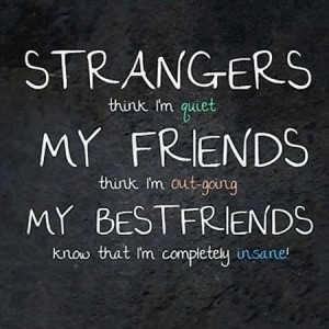 best friends, crazy, friends, funny, inside, love, out-going, quiet ...