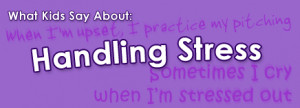 What Kids Say About: Handling Stress