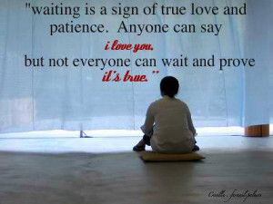 Waiting is a sign of true love and patience. Anyone cansay I love you