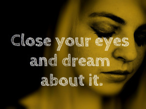 quotes about life close your eyes Quotes About Life Quote #54