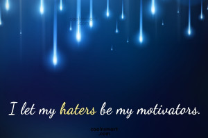Images Quote: I let my haters be my motivators.