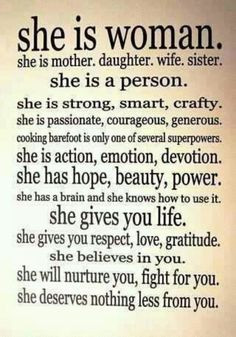 She is a woman 'a mother, daughter, wife or sister..etc beautiful ...