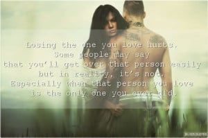 losing the one you love hurts some people may say that you ll get over ...