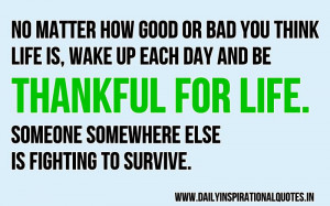 No Matter How Good or Bad You Think Life Is,Wake Up Each Day and be ...