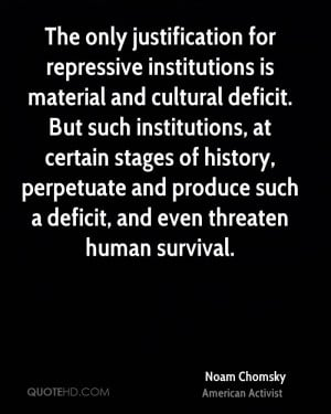 The only justification for repressive institutions is material and ...