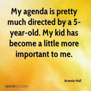 My agenda is pretty much directed by a 5-year-old. My kid has become a ...