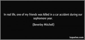 ... in a car accident during our sophomore year. - Beverley Mitchell