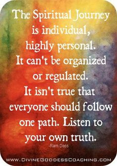 The spiritual journey is individual, highly personal. It can't be ...