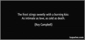 The frost stings sweetly with a burning kiss As intimate as love, as ...