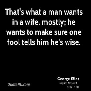 That's what a man wants in a wife, mostly; he wants to make sure one ...
