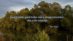 Good friends, good books, and a sleepy conscience: this is quote ...
