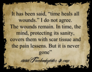 "It has been said, ""time heals all wounds."""