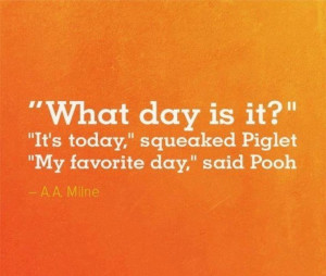 What day is it? It's today. My favorite day.