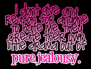 ... Create Their Own Little Drama Out of Pure Jealousy ~ Jealousy Quote