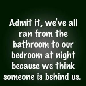 "... at night because we think someone is behind us. "" ~ Author Unknown"