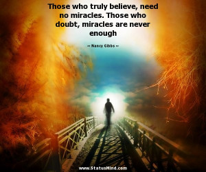 ... doubt, miracles are never enough - Nancy Gibbs Quotes - StatusMind.com