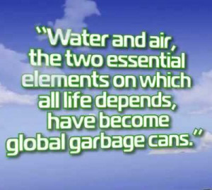"... all life depends,have become global garbage cans"" ~ Earth Quote"