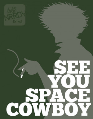 Cowboy Bebop Spike Quote: See You Space Cowboy