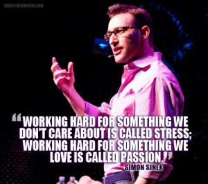 ... called stress; working hard for something we love is called passion