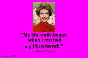 Quotes - My life really began when I married my husband, Nancy Reagan ...