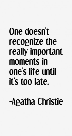 ... the really important moments in one's life until it's too late