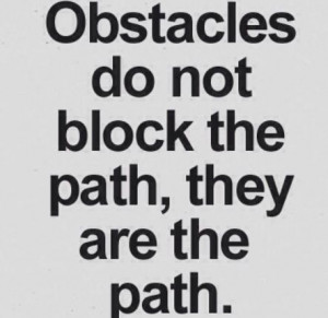 Obstacles quote : to get through things in life you have too overcome ...