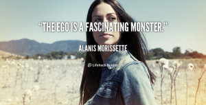 quote-Alanis-Morissette-the-ego-is-a-fascinating-monster-115518_1.png