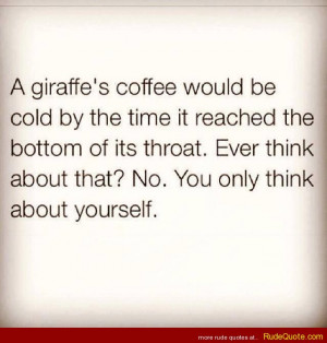 giraffe's coffee would be cold by the time it reaches the bottom ...
