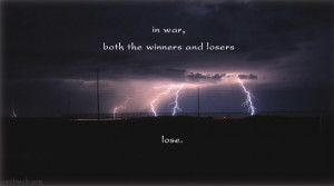 war quotes, In war, both the winners and losers lose.