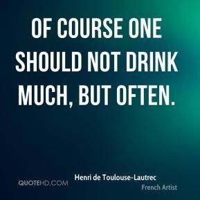 More Henri de Toulouse-Lautrec Quotes