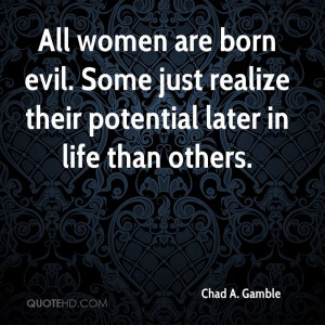 ... evil. Some just realize their potential later in life than others