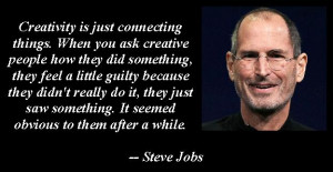 Steve Jobs - Creativity Is Just Connecting Things.