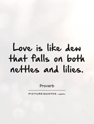 Love is like dew that falls on both nettles and lilies Picture Quote ...