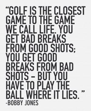 Golf is life... Bobby Jones