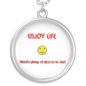 Funny quotes Enjoy life Necklace